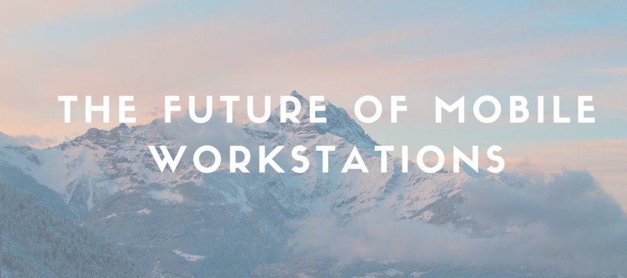 The future of Mobile Workstations